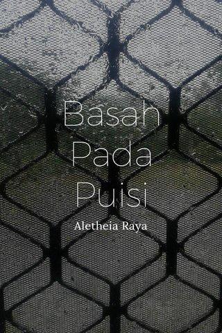 Basah Pada Puisi Aletheia Raya