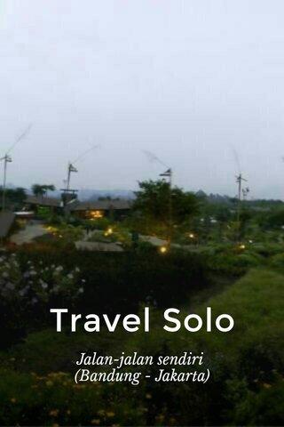 Travel Solo Jalan-jalan sendiri (Bandung - Jakarta)