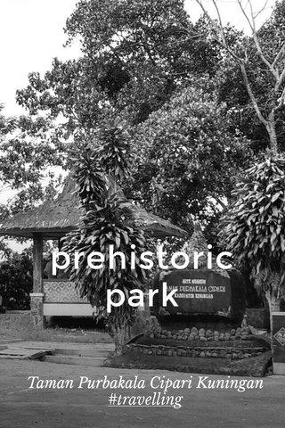 prehistoric park Taman Purbakala Cipari Kuningan #travelling