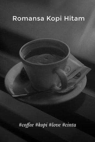 Romansa Kopi Hitam #coffee #kopi #love #cinta