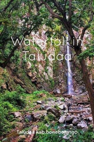 Waterfall in Taludaa Taludaa kab.bonebolango