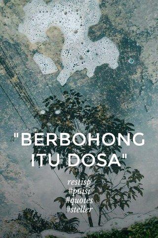 """""""BERBOHONG ITU DOSA"""" restisp #puisi #quotes #steller"""