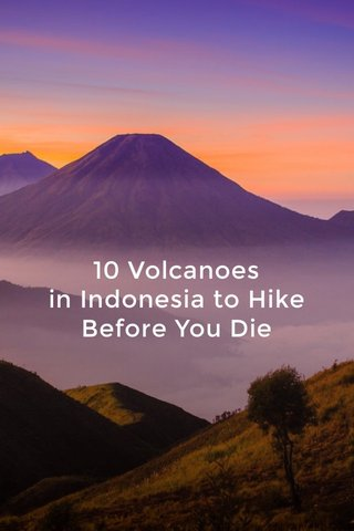 10 Volcanoes in Indonesia to Hike Before You Die