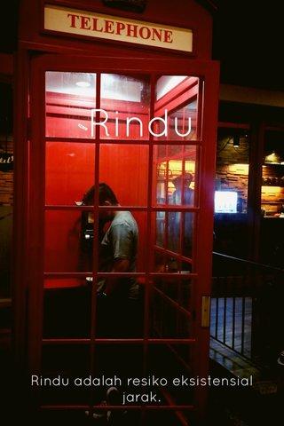 Rindu Rindu adalah resiko eksistensial jarak.