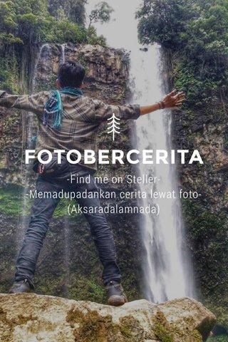 FOTOBERCERITA -Find me on Steller- -Memadupadankan cerita lewat foto- (Aksaradalamnada)