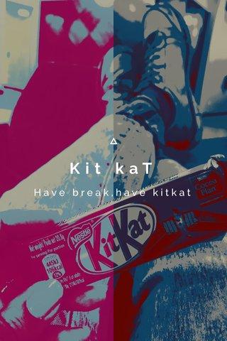 Kit kaT Have break,have kitkat