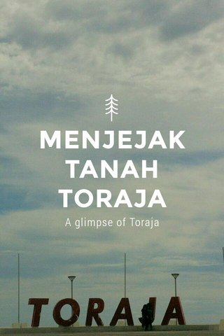 MENJEJAK TANAH TORAJA A glimpse of Toraja