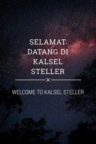 SELAMAT DATANG DI KALSEL STELLER WELCOME TO KALSEL STELLER