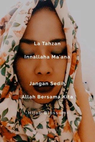 La Tahzan Innallaha Ma'ana Jangan Sedih Allah Bersama Kita -Hijab Blossom-