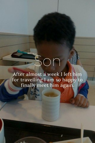 Son After almost a week I left him for travelling I am so happy to finally meet him again.