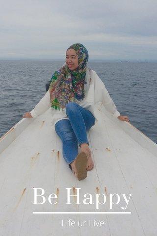 Be Happy Life ur Live