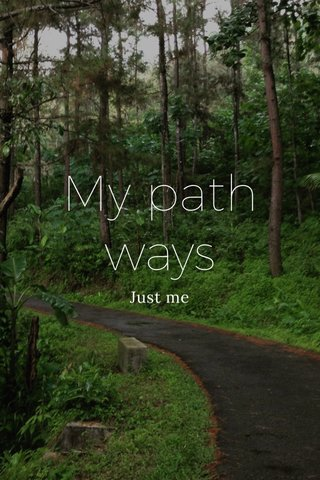 My path ways Just me