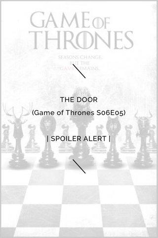 THE DOOR (Game of Thrones S06E05) | SPOILER ALERT |
