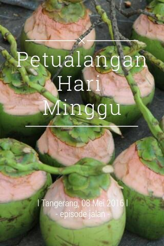Petualangan Hari Minggu l Tangerang, 08 Mei 2016 l - episode jalan -