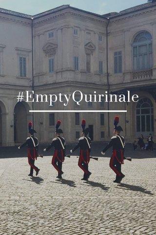 #EmptyQuirinale