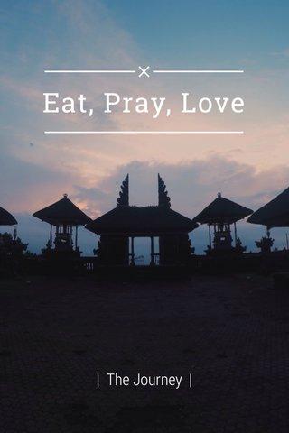 Eat, Pray, Love | The Journey |