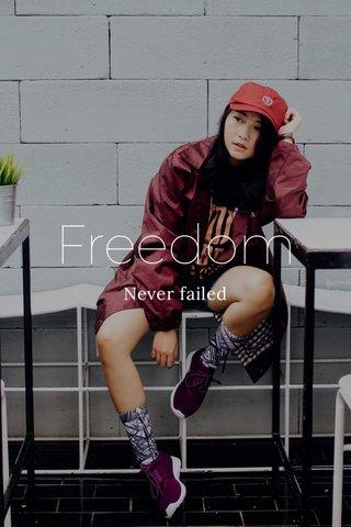 Freedom Never failed