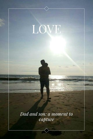 LOVE Dad and son: a moment to capture