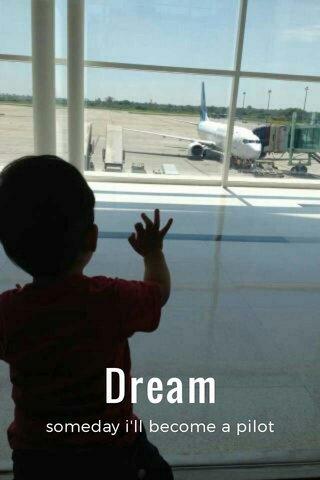 Dream someday i'll become a pilot