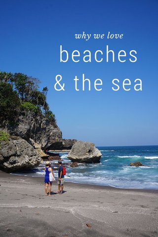 beaches & the sea why we love