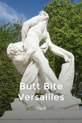 Butt Bite Versailles Ouch