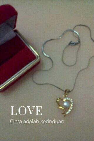 LOVE Cinta adalah kerinduan