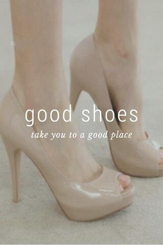 good shoes take you to a good place