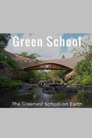 Green School The Greenest School on Earth