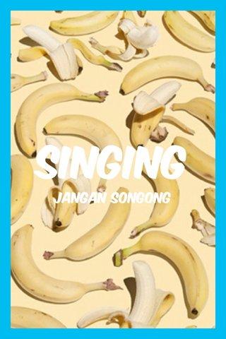 SInging jangan SONGONG