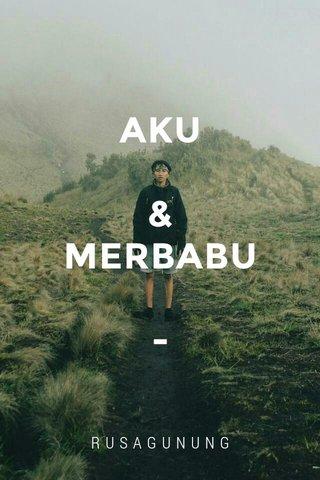 AKU & MERBABU - RUSAGUNUNG