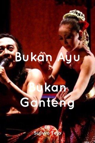 Bukan Ayu Bukan Ganteng By Sujiwo Tejo