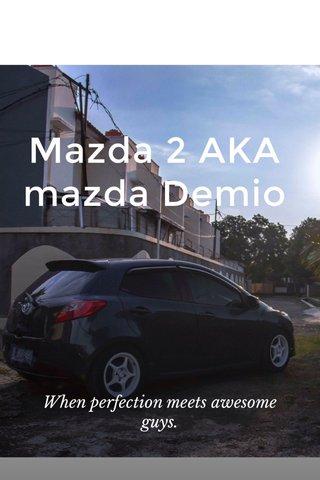 Mazda 2 AKA mazda Demio When perfection meets awesome guys.