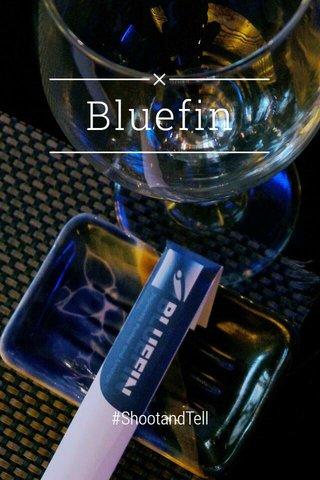 Bluefin #ShootandTell