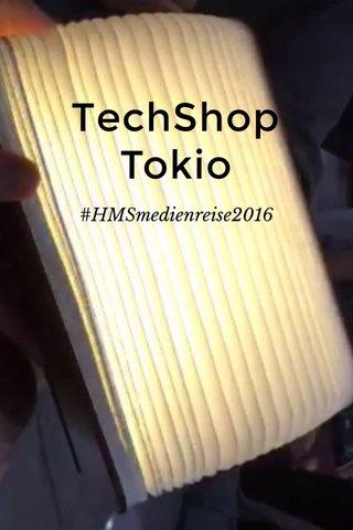 TechShop Tokio #HMSmedienreise2016