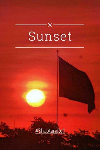 Sunset #Shootandtell