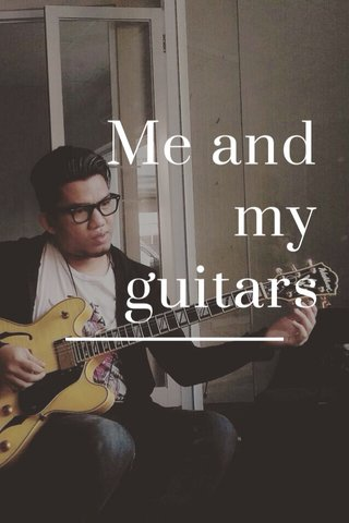 Me and my guitars