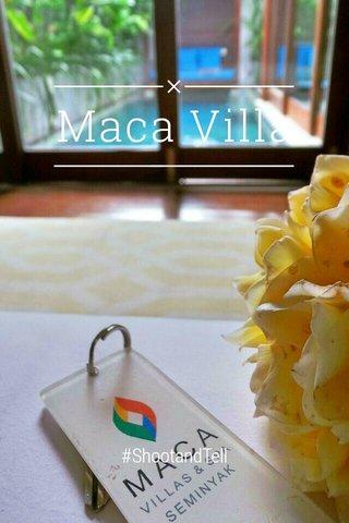 Maca Villa #ShootandTell