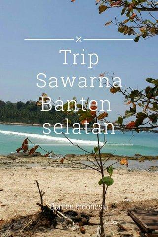 Trip Sawarna Banten selatan Banten Indonesia