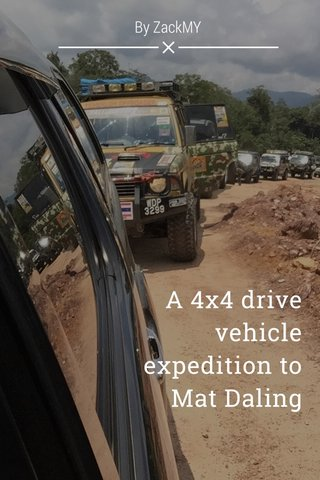A 4x4 drive vehicle expedition to Mat Daling By ZackMY