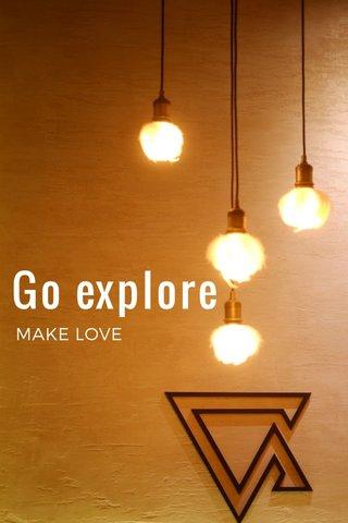 Go explore MAKE LOVE