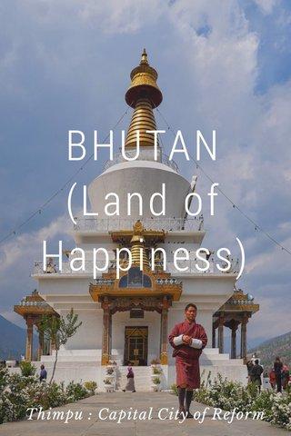 BHUTAN (Land of Happiness) Thimpu : Capital City of Reform