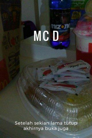 MC D Setelah sekian lama tutup akhirnya buka juga