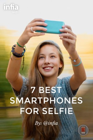 7 BEST SMARTPHONES FOR SELFIE By: @infia