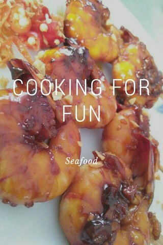 COOKING FOR FUN Seafood