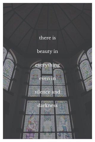 there is beauty in everything even in silence and darkness