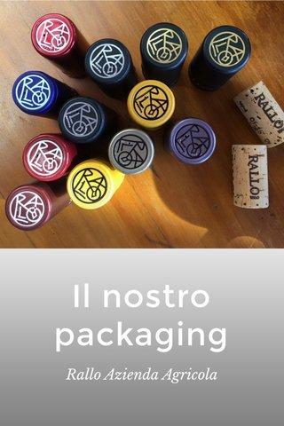 Il nostro packaging Rallo Azienda Agricola