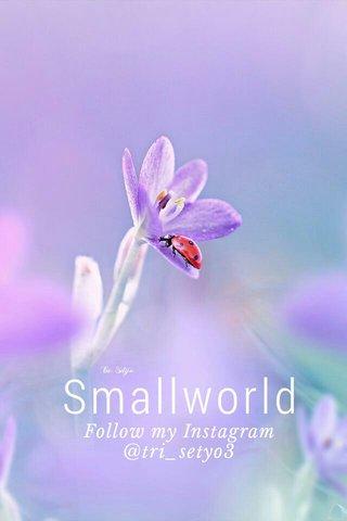 Smallworld Follow my Instagram @tri_setyo3