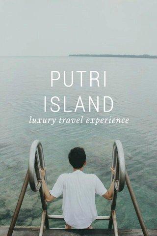 PUTRI ISLAND luxury travel experience