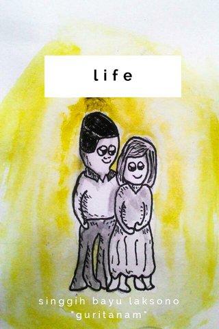 "life singgih bayu laksono ""guritanam"""