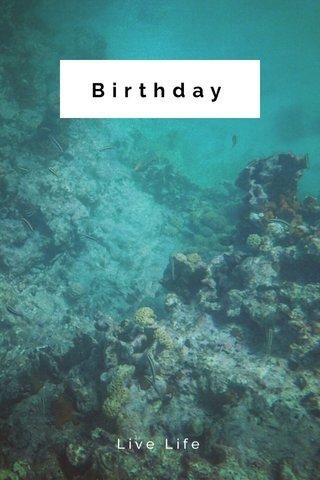 Birthday Live Life
